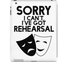 Sorry I Can't, I've Got Rehearsal. iPad Case/Skin