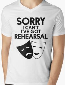 Sorry I Can't, I've Got Rehearsal. Mens V-Neck T-Shirt