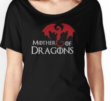 MOTHER OF DRAGONS Women's Relaxed Fit T-Shirt
