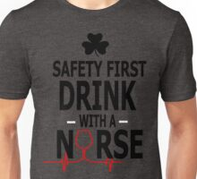 Safety First Drink With A Nurse T-Shirt Unisex T-Shirt