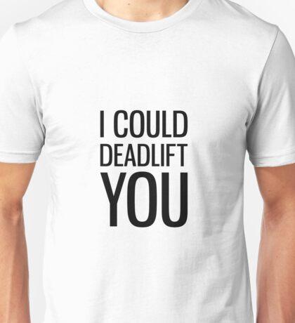 I Could Deadlift You Unisex T-Shirt