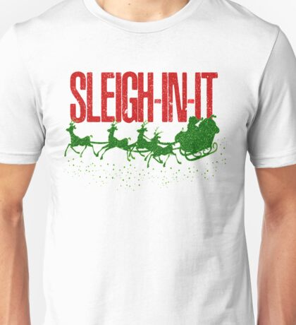 Funny Christmas Slay Sleigh In It Sleigh-In-It Santa Sleigh Reindeer Faux Sparkly Glitter Holiday Xmas Unisex T-Shirt