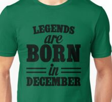 Legends are born in december Unisex T-Shirt