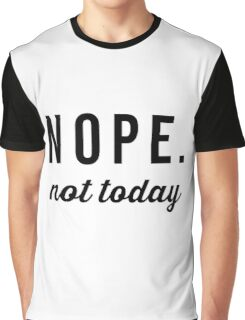 Nope, Not Today Graphic T-Shirt