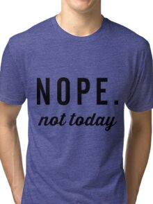 Nope, Not Today Tri-blend T-Shirt