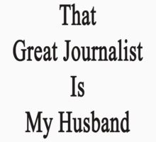That Great Journalist Is My Husband  by supernova23