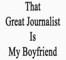 That Great Journalist Is My Boyfriend  by supernova23