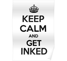 Keep calm and get inked Poster