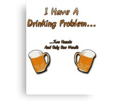 1st World Beer Drinking Problems Canvas Print