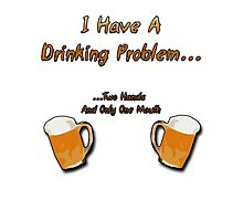 1st World Beer Drinking Problems Photographic Print