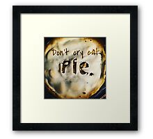 Don't Cry Eat Pie Framed Print