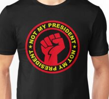 Not My President Revolution Fist Unisex T-Shirt