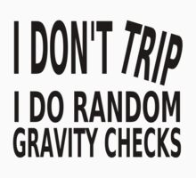 I Don't Trip. I Do Random Gravity Checks Kids Clothes