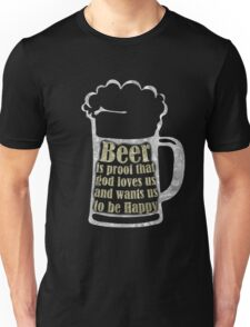 Beer is proof that god loves us and wants us to be Happy T-Shirt Unisex T-Shirt