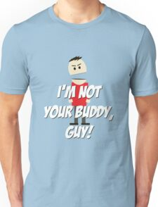 I'm Not Your Buddy, Guy! Unisex T-Shirt