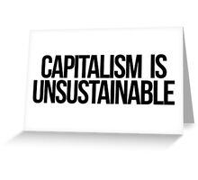 Capitalism is Unsustainable Greeting Card