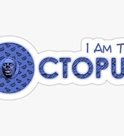 I Am The OCTOPUS Sticker