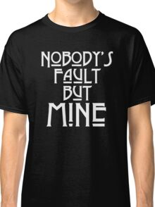 NOBODY'S FAULT BUT MINE - solid white Classic T-Shirt