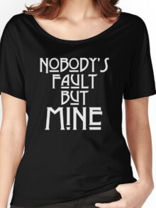 NOBODY'S FAULT BUT MINE - solid white Women's Relaxed Fit T-Shirt