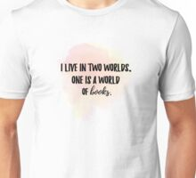 I live in two worlds. One is a world of books. Unisex T-Shirt