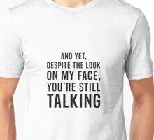 Why Are You Still Talking? Unisex T-Shirt