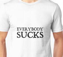 Everybody Sucks Unisex T-Shirt
