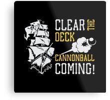 Clear the Deck, Cannonball Coming! Metal Print