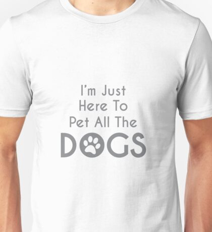 I Just Want To Pet All The Dogs Unisex T-Shirt