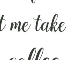 Let Me Take a Coffee Sticker