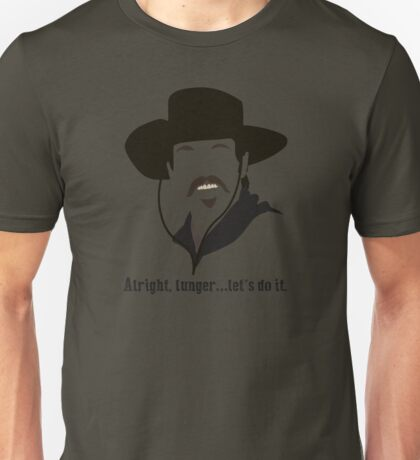Tombstone: Alright, lunger. Unisex T-Shirt
