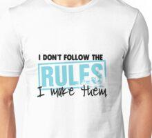 I don't follow the rules, I make them!  Unisex T-Shirt