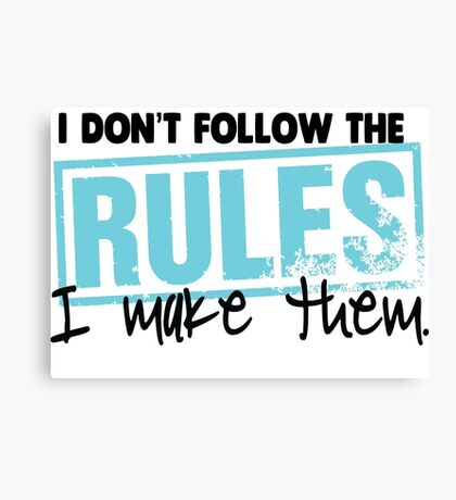 I don't follow the rules, I make them!  Canvas Print