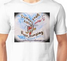 No draining or dumping our water and air Unisex T-Shirt