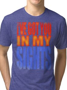 Soldier 76 - I've got you in my Sights Tri-blend T-Shirt