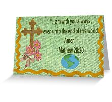 Mathew 28:20 Greeting Card