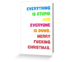 Funny Christmas Card - Grumpy Holiday Card - Rude Christmas Card - Everything Is Stupid Greeting Card