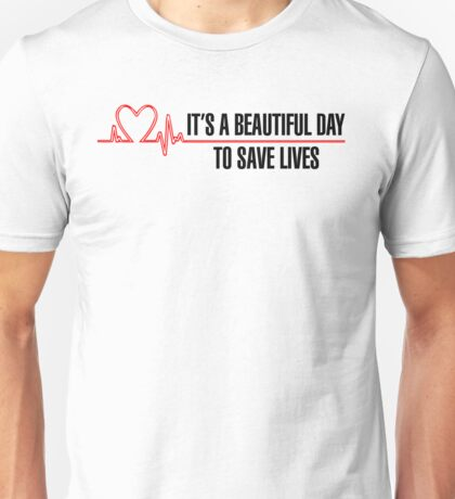 "Grey's Anatomy -  ""It's a beautiful day to save lives"" Unisex T-Shirt"