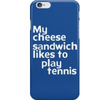 My cheese sandwich likes to play tennis iPhone Case/Skin