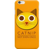 Catnip - not even once iPhone Case/Skin