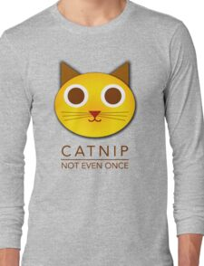 Catnip - not even once Long Sleeve T-Shirt