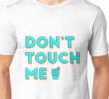 dont touch me Unisex T-Shirt