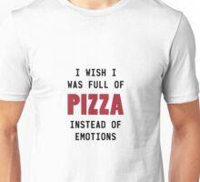 Full of Pizza Not Emotions Unisex T-Shirt