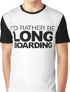 I'd rather be Long Boarding 2 Graphic T-Shirt