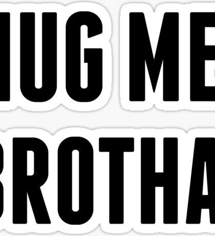 Hug Me, Brotha! Sticker