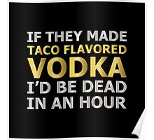 Taco Flavored Vodka Poster