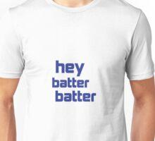 Hey Batter Batter Unisex T-Shirt