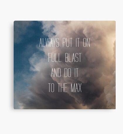 Always Put It On Full Blast... Canvas Print