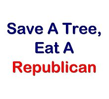Save A Tree, Eat A Republican Photographic Print