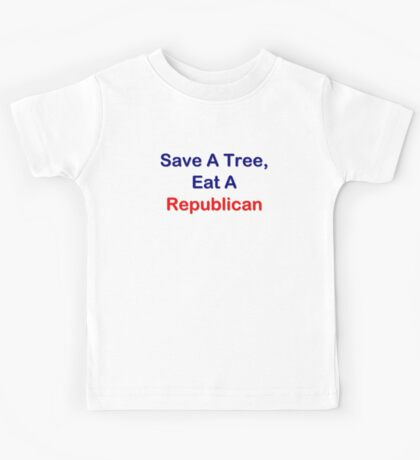 Save A Tree, Eat A Republican Kids Tee