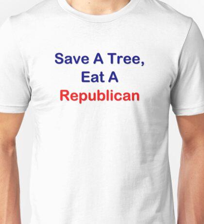 Save A Tree, Eat A Republican Unisex T-Shirt